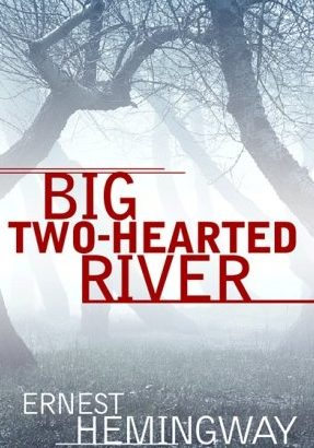 an analysis of big two hearted river Landscapes real and imagined: big two-hearted river hemingway review,  fall, 1996 by frederic j svoboda at least a part of the subtext of big.